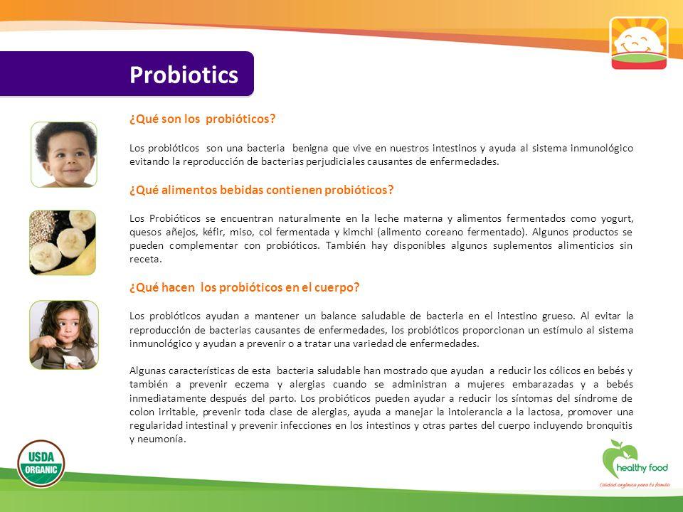 Probiotics ¿Qué son los probióticos? Los probióticos son una bacteria benigna que vive en nuestros intestinos y ayuda al sistema inmunológico evitando
