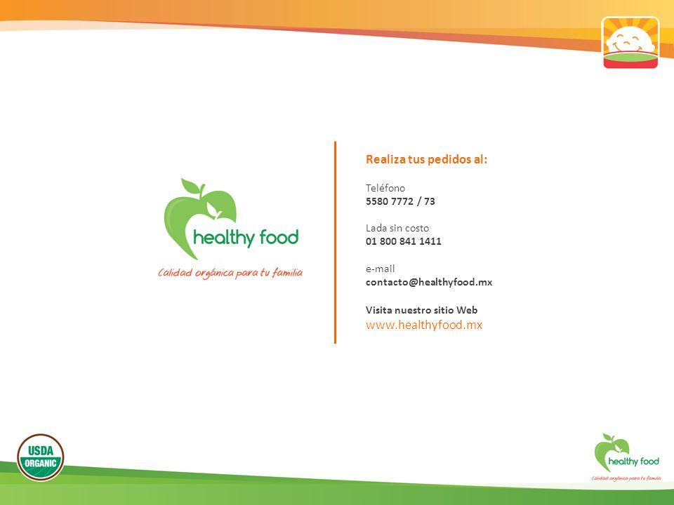 Visita nuestro sitio Web www.healthyfood.mx Realiza tus pedidos al: Teléfono 5580 7772 / 73 Lada sin costo 01 800 841 1411 e-mail contacto@healthyfood.mx