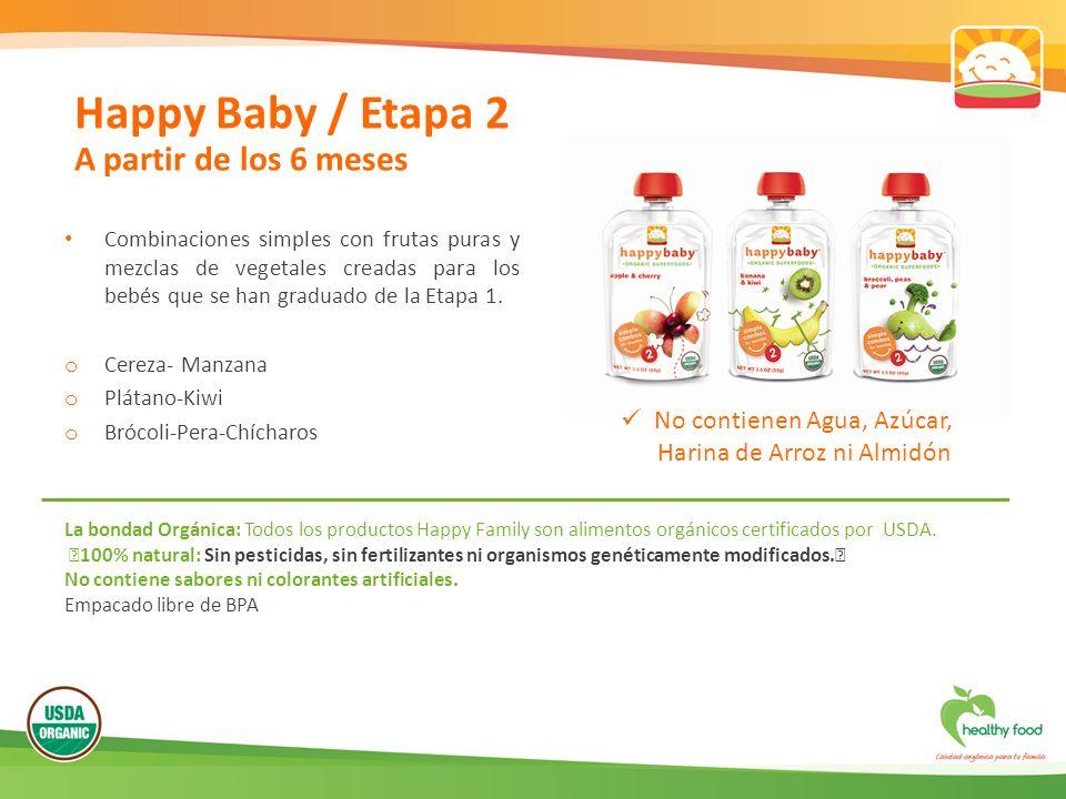 Combinaciones simples con frutas puras y mezclas de vegetales creadas para los bebés que se han graduado de la Etapa 1. o Cereza- Manzana o Plátano-Ki