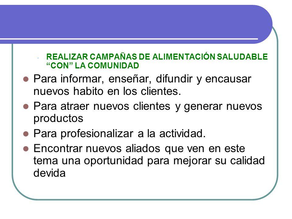 - REALIZAR CAMPAÑAS DE ALIMENTACIÓN SALUDABLE CON LA COMUNIDAD Para informar, enseñar, difundir y encausar nuevos habito en los clientes. Para atraer