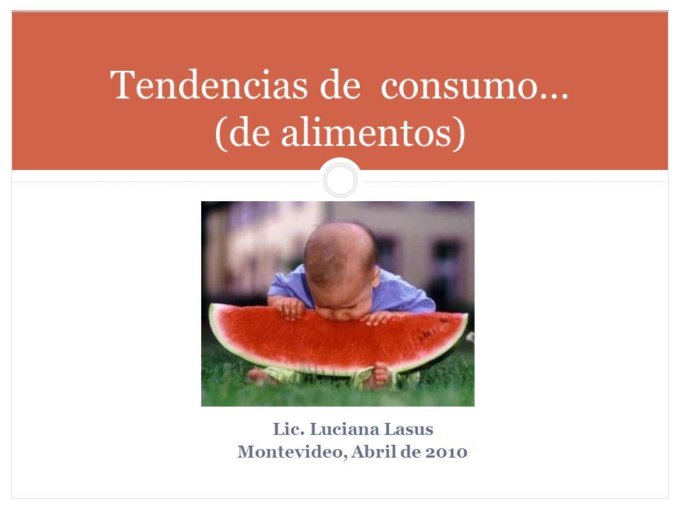Lic. Luciana Lasus Montevideo, Abril de 2010 Tendencias de consumo… (de alimentos)