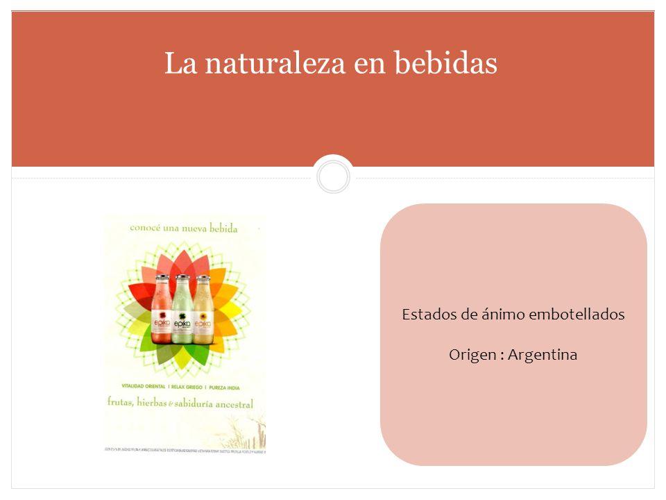 La naturaleza en bebidas Estados de ánimo embotellados Origen : Argentina