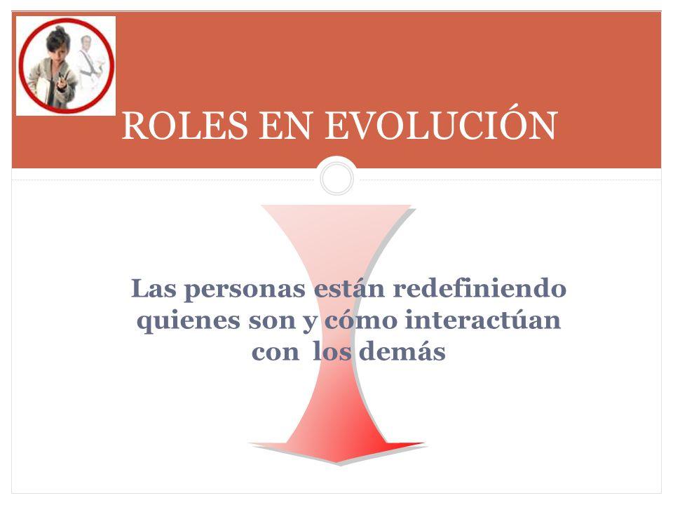 Las personas están redefiniendo quienes son y cómo interactúan con los demás ROLES EN EVOLUCIÓN