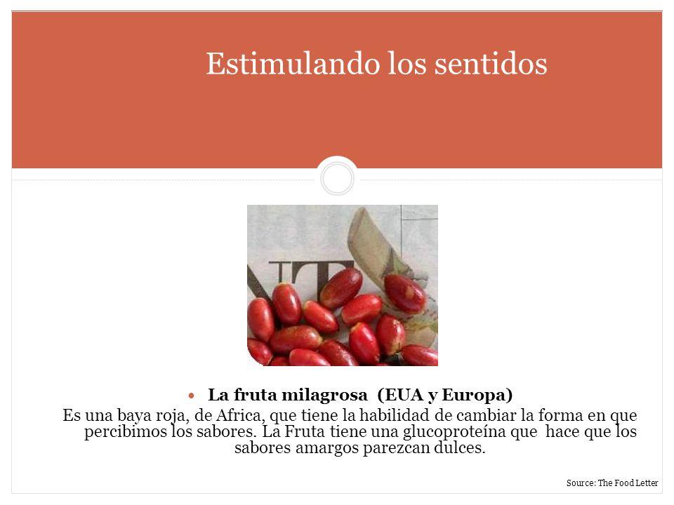 Estimulando los sentidos La fruta milagrosa (EUA y Europa) Es una baya roja, de Africa, que tiene la habilidad de cambiar la forma en que percibimos l