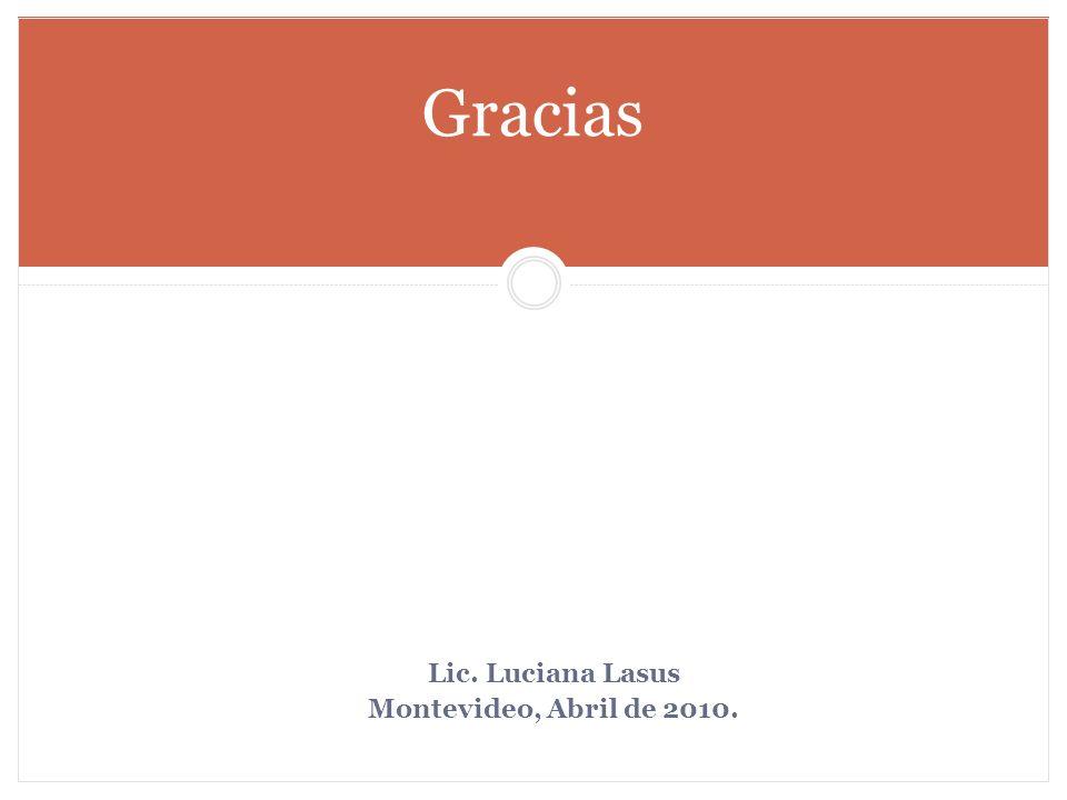 Gracias Lic. Luciana Lasus Montevideo, Abril de 2010.