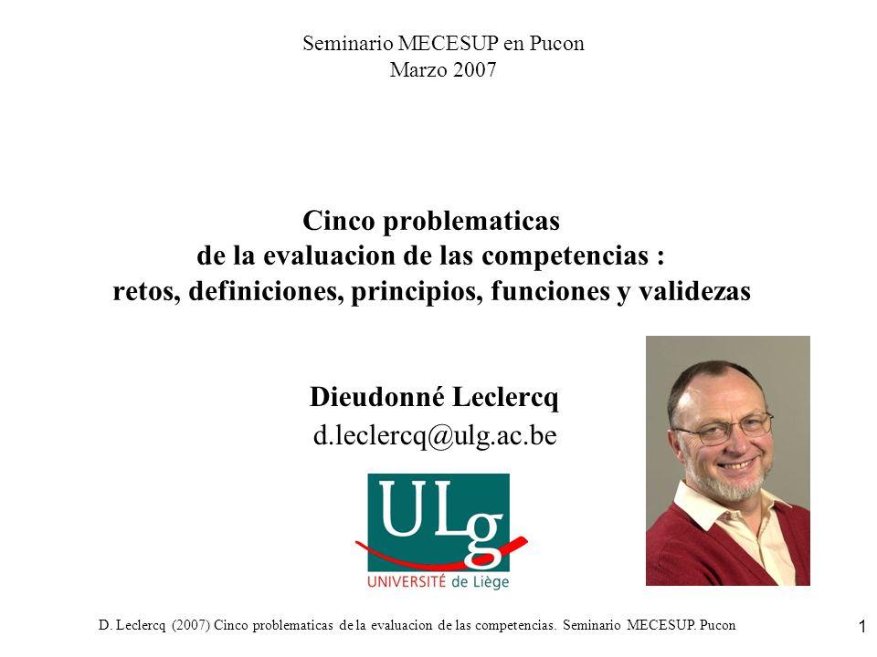 D. Leclercq (2007) Cinco problematicas de la evaluacion de las competencias. Seminario MECESUP. Pucon 1 Cinco problematicas de la evaluacion de las co