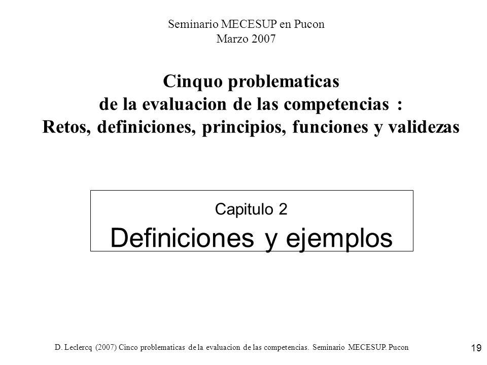 D. Leclercq (2007) Cinco problematicas de la evaluacion de las competencias. Seminario MECESUP. Pucon 19 Capitulo 2 Definiciones y ejemplos Cinquo pro
