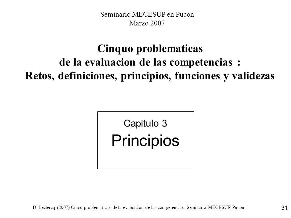D. Leclercq (2007) Cinco problematicas de la evaluacion de las competencias. Seminario MECESUP. Pucon 31 Capitulo 3 Principios Cinquo problematicas de
