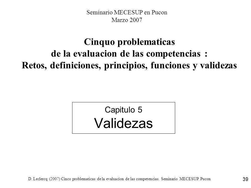 D. Leclercq (2007) Cinco problematicas de la evaluacion de las competencias. Seminario MECESUP. Pucon 39 Capitulo 5 Validezas Cinquo problematicas de