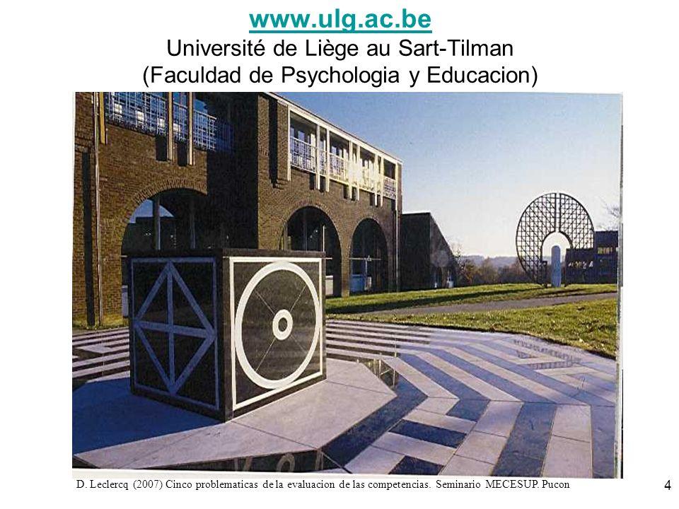 D. Leclercq (2007) Cinco problematicas de la evaluacion de las competencias. Seminario MECESUP. Pucon 4 www.ulg.ac.be www.ulg.ac.be Université de Lièg