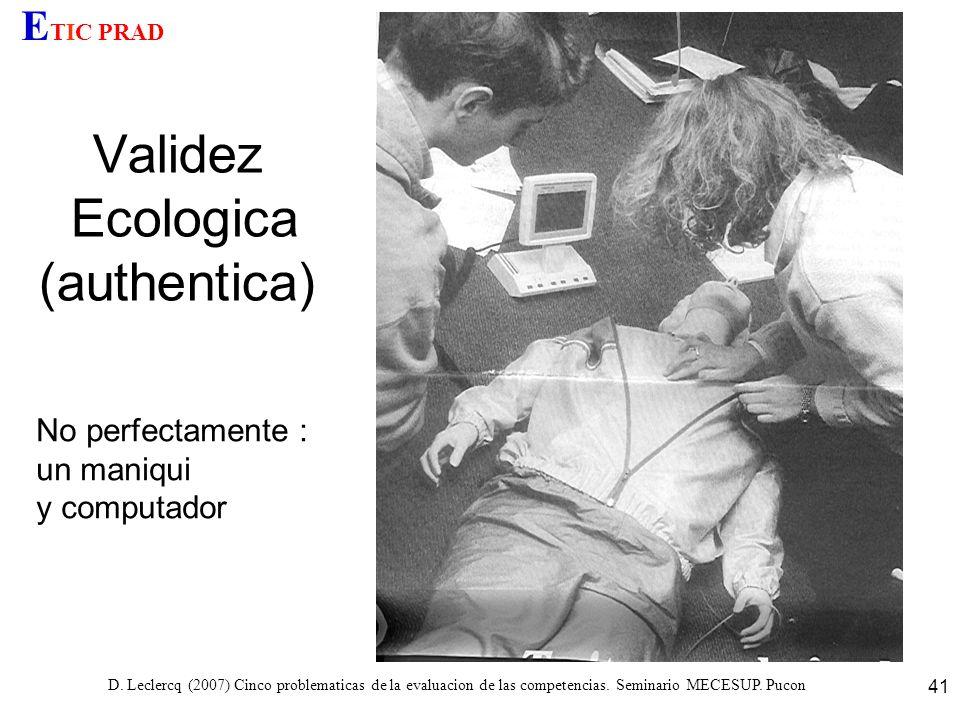 D. Leclercq (2007) Cinco problematicas de la evaluacion de las competencias. Seminario MECESUP. Pucon 41 Validez Ecologica (authentica) E TIC PRAD No