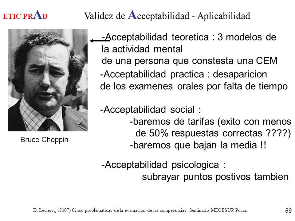D. Leclercq (2007) Cinco problematicas de la evaluacion de las competencias. Seminario MECESUP. Pucon 59 ETIC PR A D Validez de A cceptabilidad - Apli