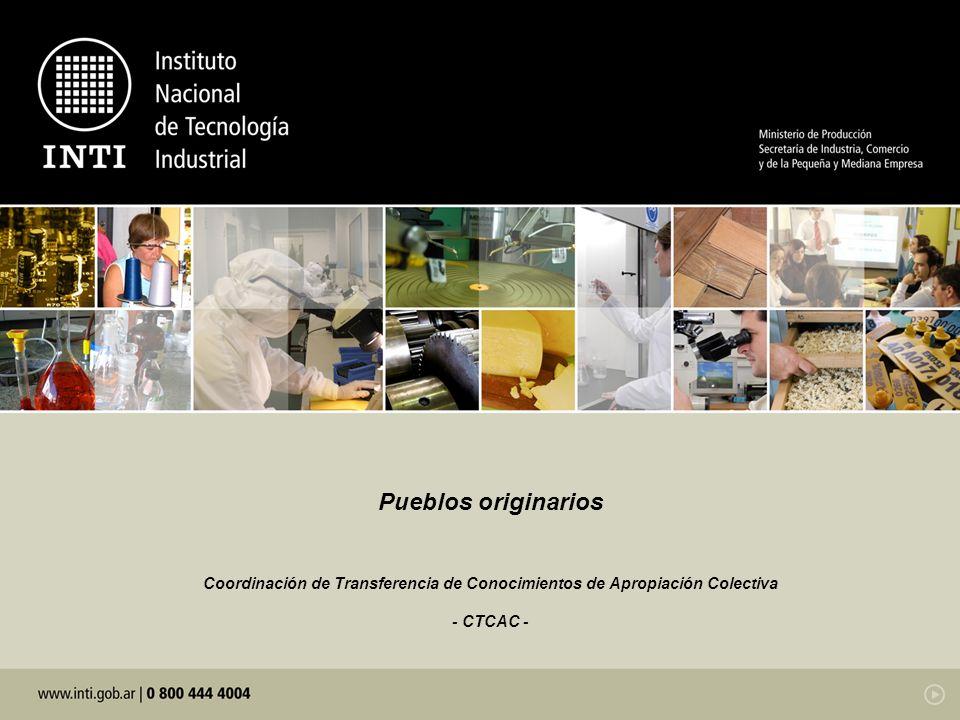 Pueblos originarios Coordinación de Transferencia de Conocimientos de Apropiación Colectiva - CTCAC -
