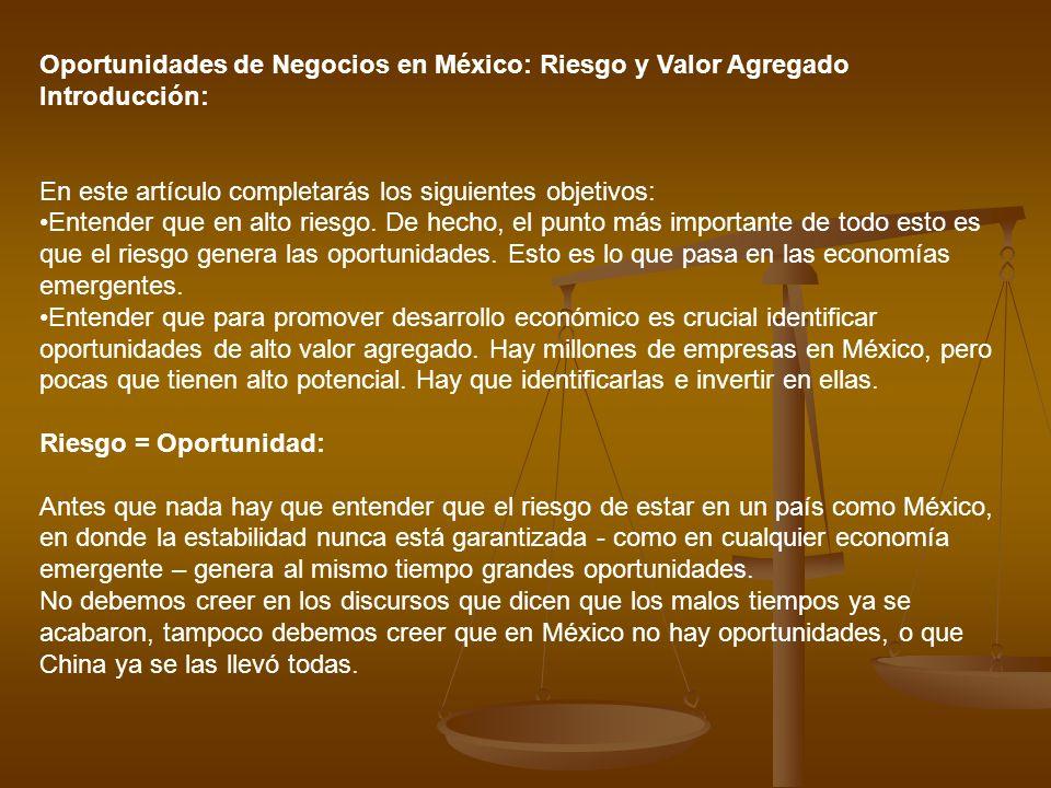 Oportunidades de Negocios en México: Riesgo y Valor Agregado Introducción: En este artículo completarás los siguientes objetivos: Entender que en alto
