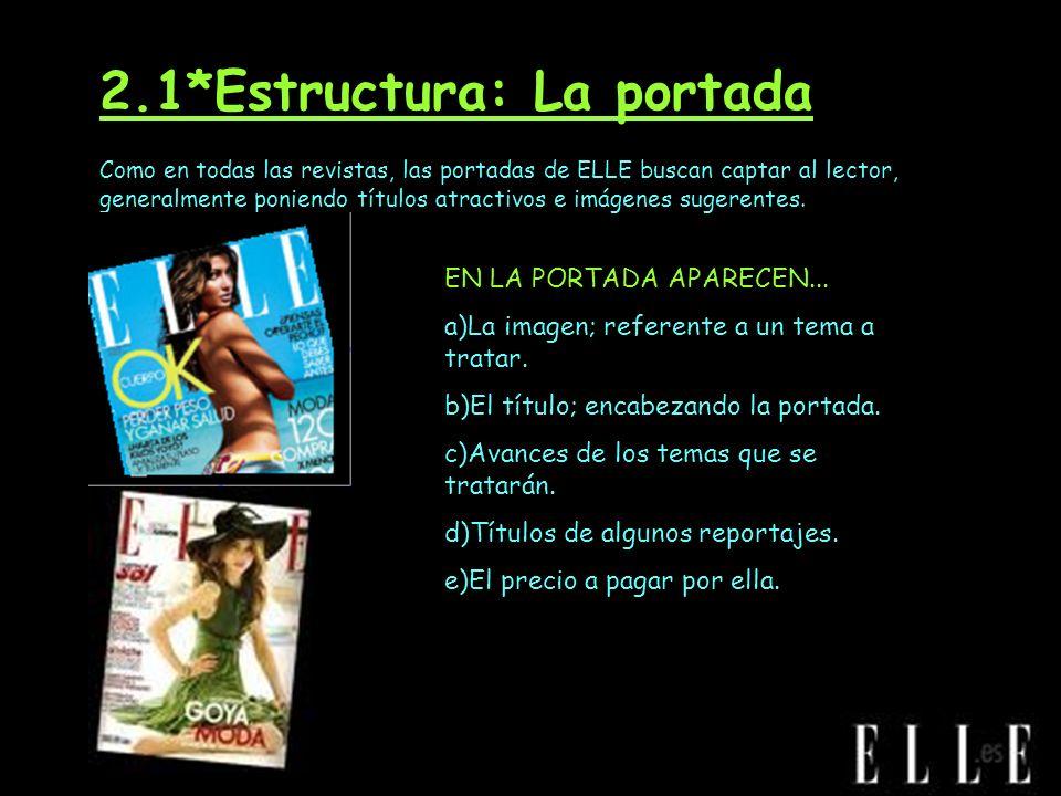 2.1*Estructura: La portada Como en todas las revistas, las portadas de ELLE buscan captar al lector, generalmente poniendo títulos atractivos e imágen