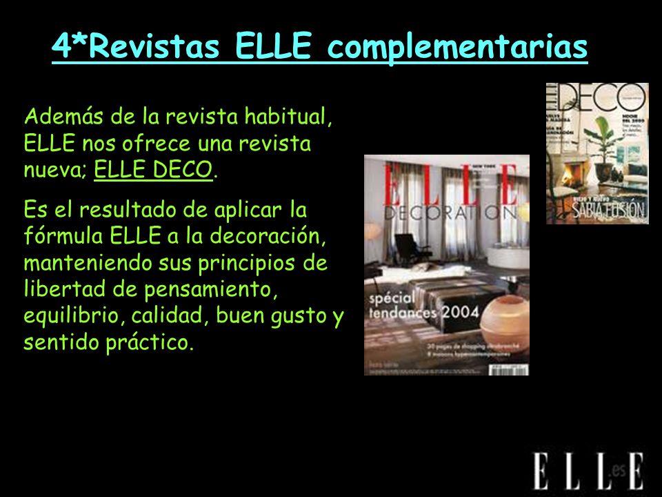 *4*Revistas ELLE complementarias Además de la revista habitual, ELLE nos ofrece una revista nueva; ELLE DECO. Es el resultado de aplicar la fórmula EL