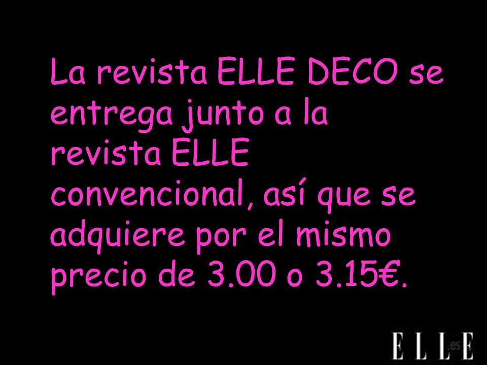 La revista ELLE DECO se entrega junto a la revista ELLE convencional, así que se adquiere por el mismo precio de 3.00 o 3.15.