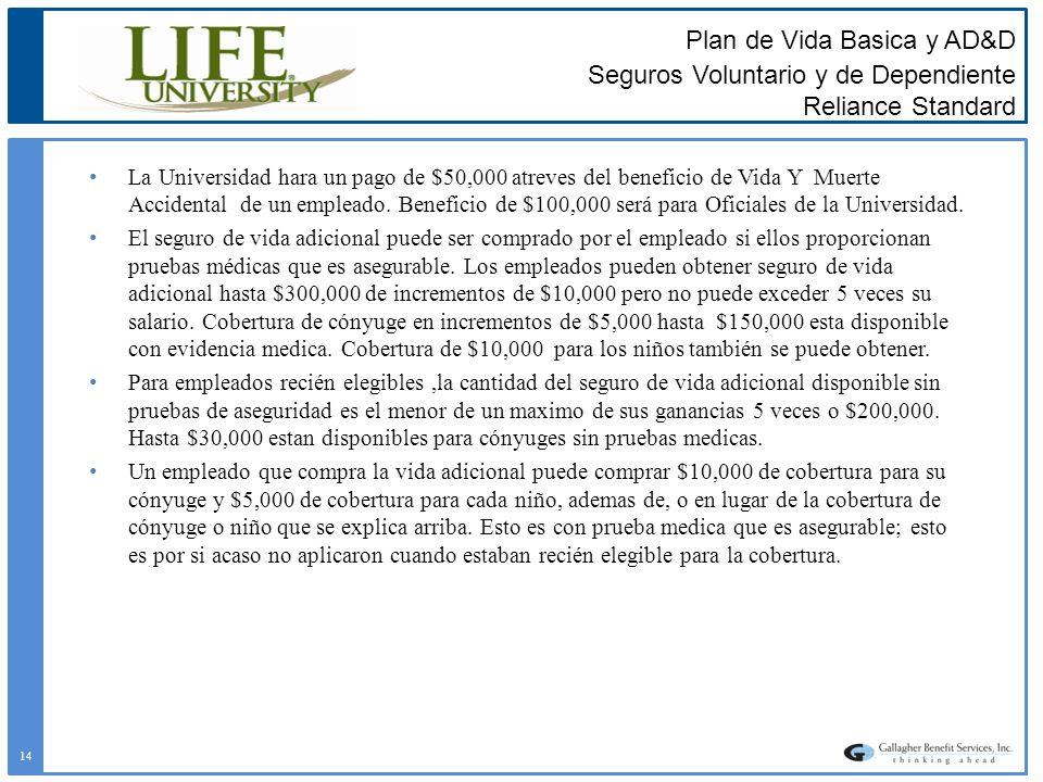 Plan de Vida Basica y AD&D Seguros Voluntario y de Dependiente Reliance Standard La Universidad hara un pago de $50,000 atreves del beneficio de Vida