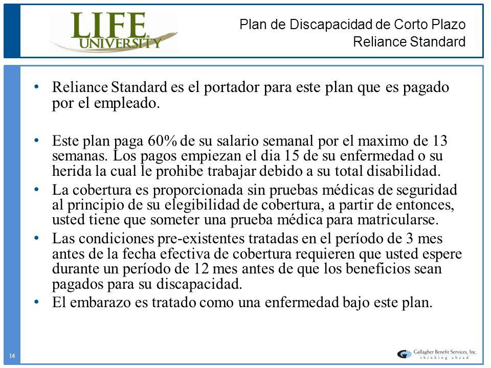 Plan de Discapacidad de Corto Plazo Reliance Standard Reliance Standard es el portador para este plan que es pagado por el empleado. Este plan paga 60