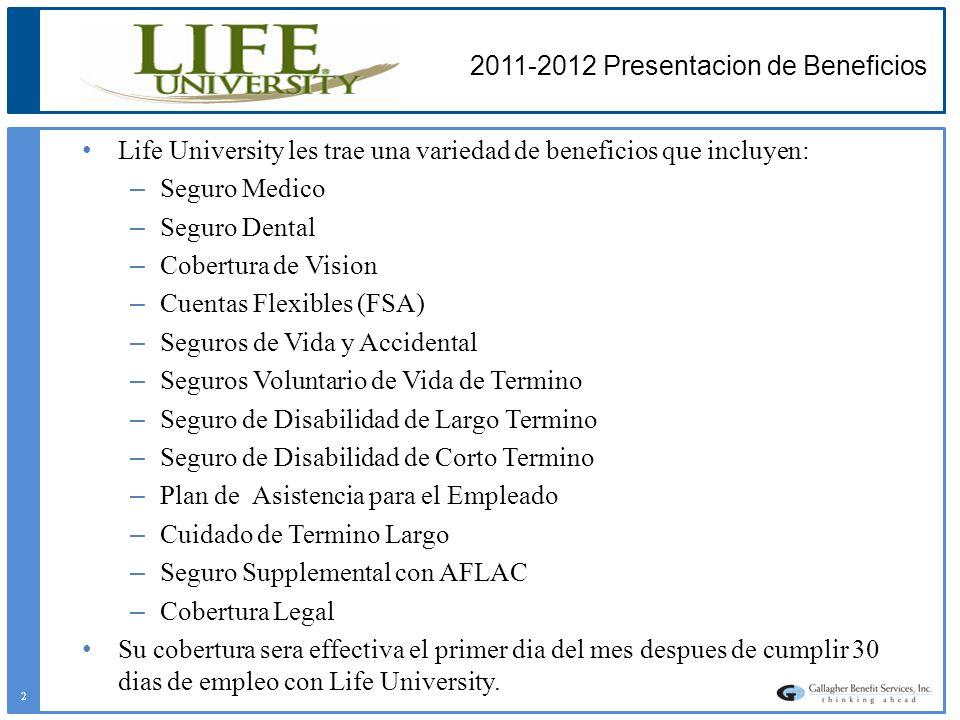 2011-2012 Presentacion de Beneficios Life University les trae una variedad de beneficios que incluyen: – Seguro Medico – Seguro Dental – Cobertura de