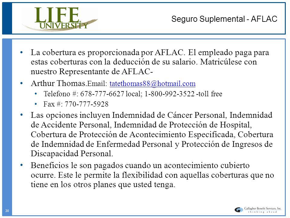 Seguro Suplemental - AFLAC La cobertura es proporcionada por AFLAC. El empleado paga para estas coberturas con la deducción de su salario. Matricúlese