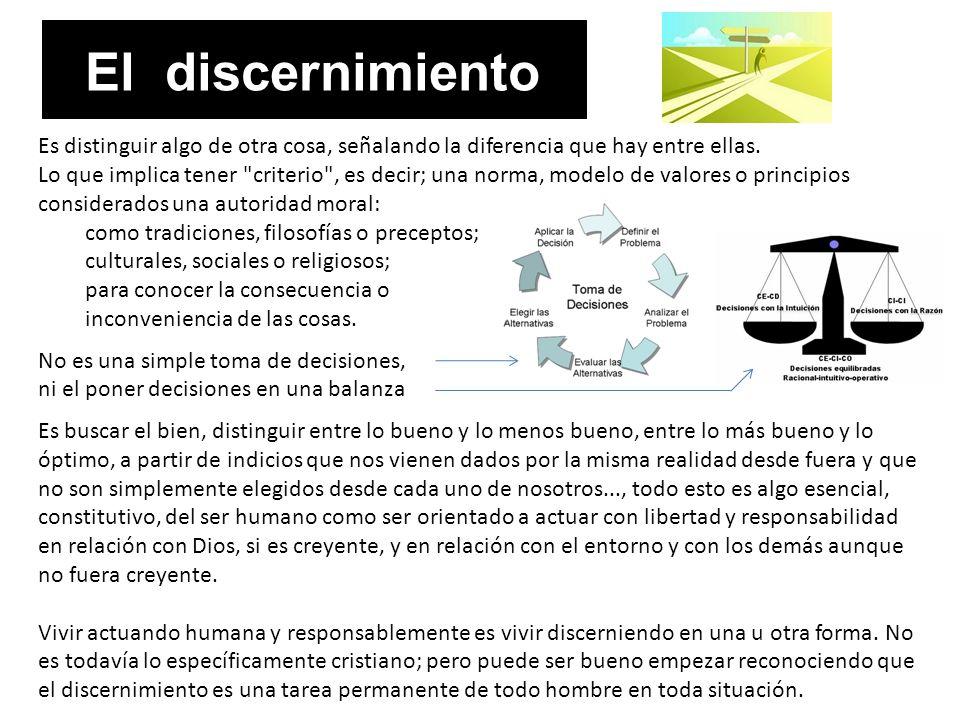 El discernimiento Es distinguir algo de otra cosa, señalando la diferencia que hay entre ellas. Lo que implica tener
