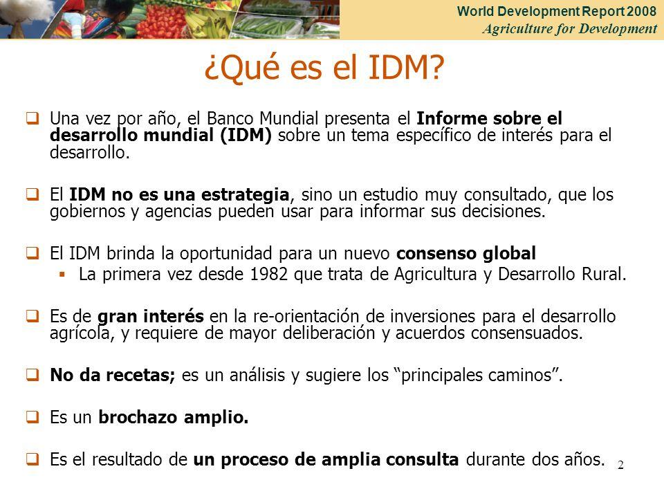 World Development Report 2008 Agriculture for Development 2 ¿Qué es el IDM? Una vez por año, el Banco Mundial presenta el Informe sobre el desarrollo