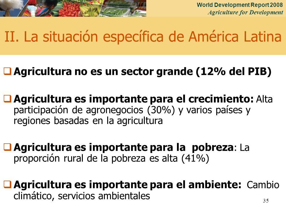 World Development Report 2008 Agriculture for Development 35 II. La situación específica de América Latina Agricultura no es un sector grande (12% del