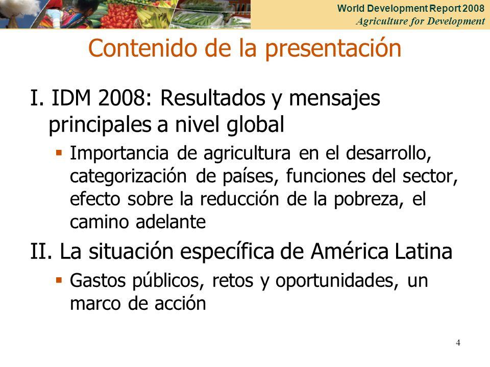 World Development Report 2008 Agriculture for Development 4 Contenido de la presentación I. IDM 2008: Resultados y mensajes principales a nivel global