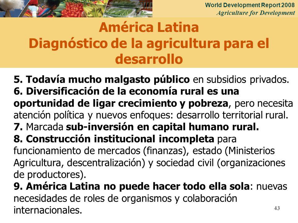World Development Report 2008 Agriculture for Development 43 5. Todavía mucho malgasto público en subsidios privados. 6. Diversificación de la economí