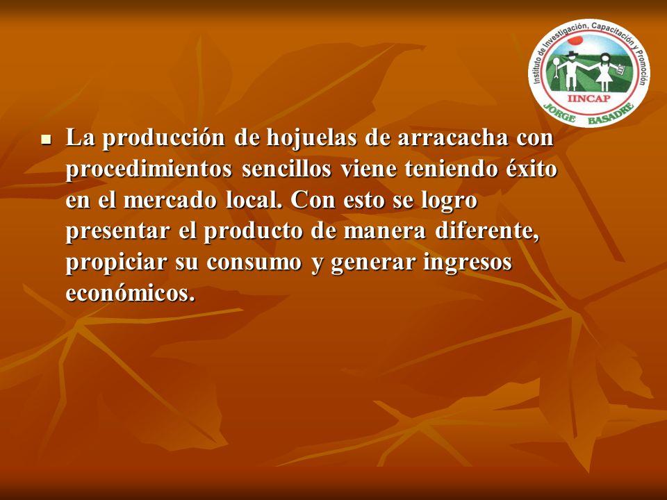 La producción de hojuelas de arracacha con procedimientos sencillos viene teniendo éxito en el mercado local. Con esto se logro presentar el producto