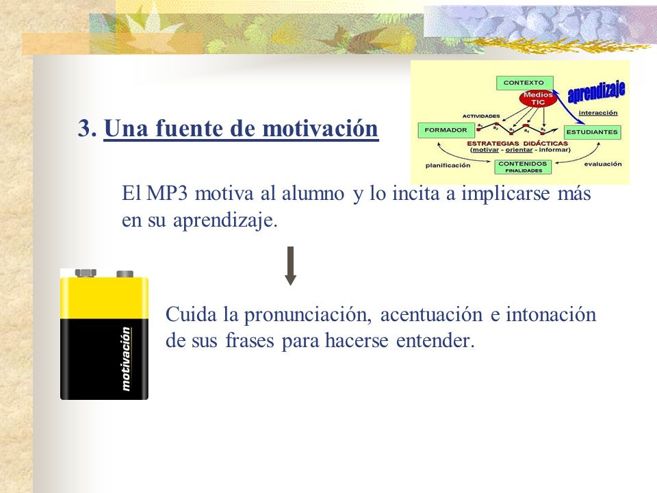 3.Una fuente de motivación El MP3 motiva al alumno y lo incita a implicarse más en su aprendizaje.