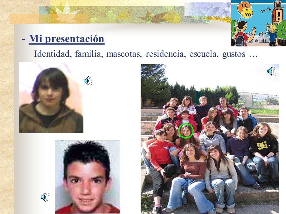 - Mi presentación Identidad, familia, mascotas, residencia, escuela, gustos …