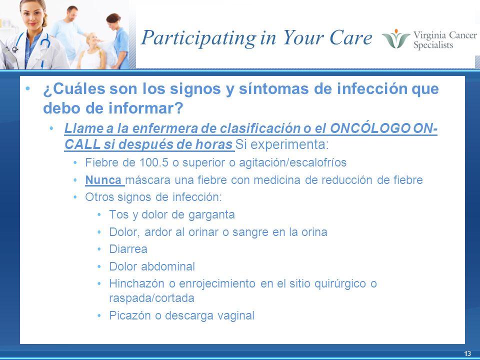 13 Participating in Your Care ¿Cuáles son los signos y síntomas de infección que debo de informar? Llame a la enfermera de clasificación o el ONCÓLOGO