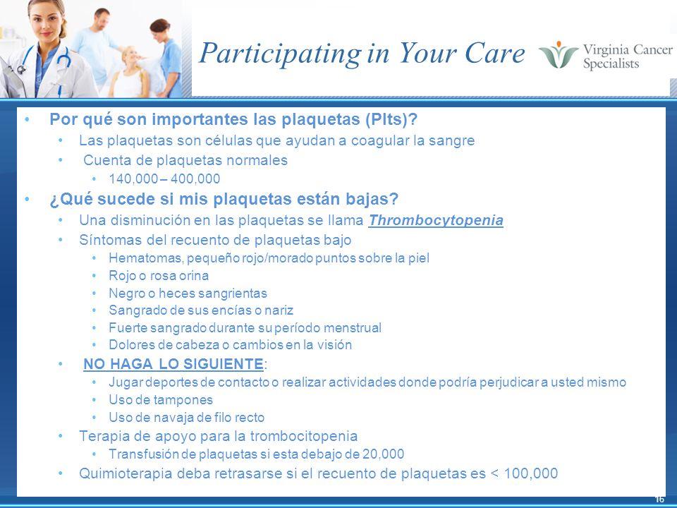 16 Participating in Your Care Por qué son importantes las plaquetas (Plts)? Las plaquetas son células que ayudan a coagular la sangre Cuenta de plaque