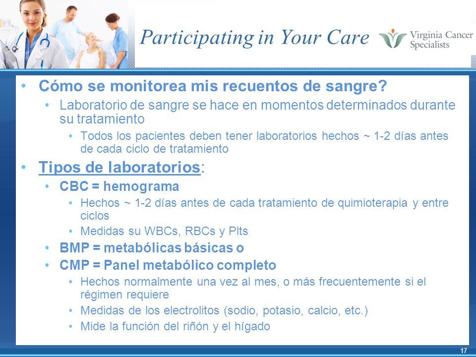17 Participating in Your Care Cómo se monitorea mis recuentos de sangre? Laboratorio de sangre se hace en momentos determinados durante su tratamiento