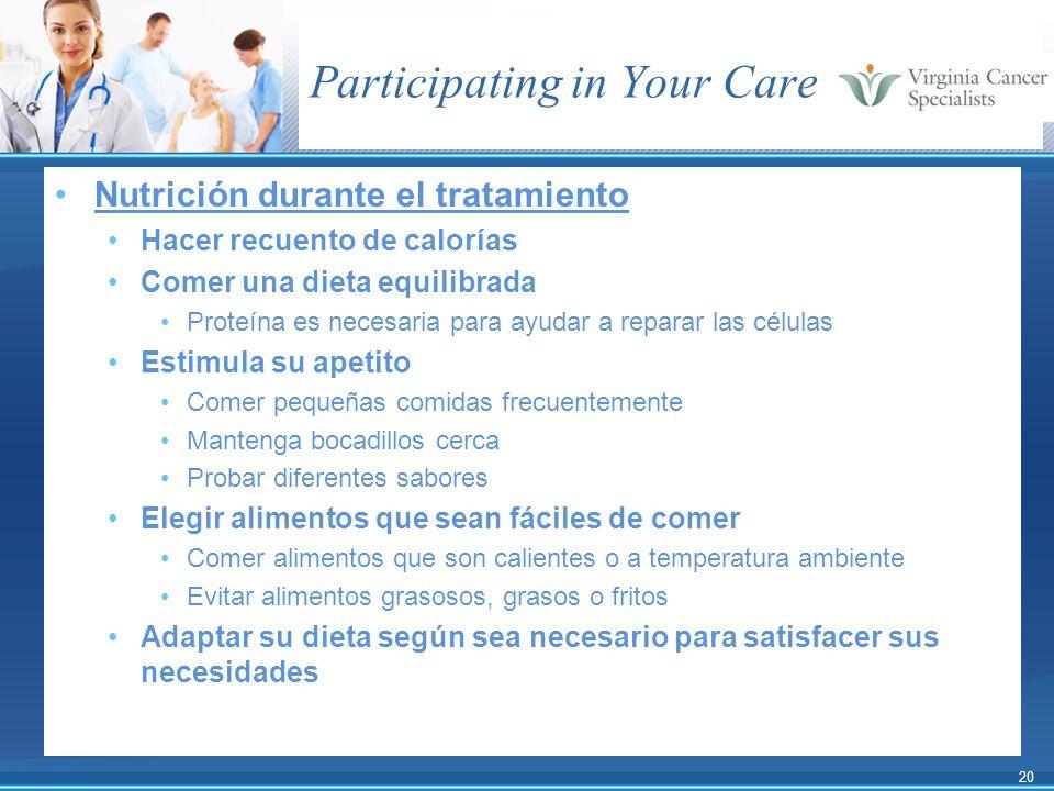 20 Participating in Your Care Nutrición durante el tratamiento Hacer recuento de calorías Comer una dieta equilibrada Proteína es necesaria para ayuda