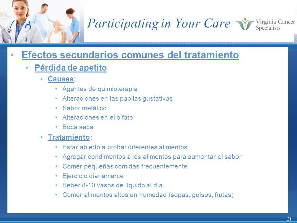 21 Participating in Your Care Efectos secundarios comunes del tratamiento Pérdida de apetito Causas: Agentes de quimioterapia Alteraciones en las papi