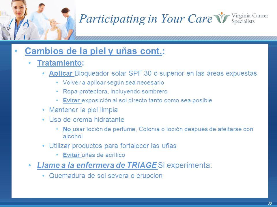 30 Participating in Your Care Cambios de la piel y uñas cont.: Tratamiento: Aplicar Bloqueador solar SPF 30 o superior en las áreas expuestas Volver a