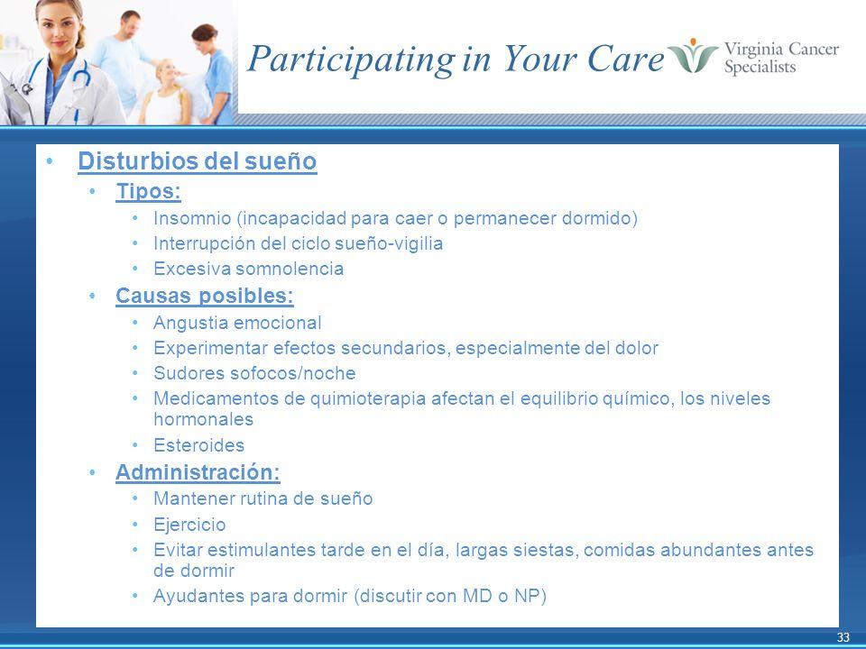 33 Participating in Your Care Disturbios del sueño Tipos: Insomnio (incapacidad para caer o permanecer dormido) Interrupción del ciclo sueño-vigilia E