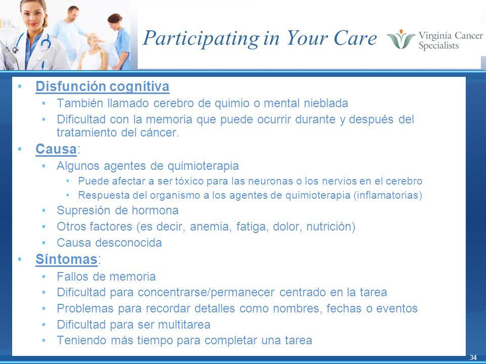 34 Participating in Your Care Disfunción cognitiva También llamado cerebro de quimio o mental nieblada Dificultad con la memoria que puede ocurrir dur