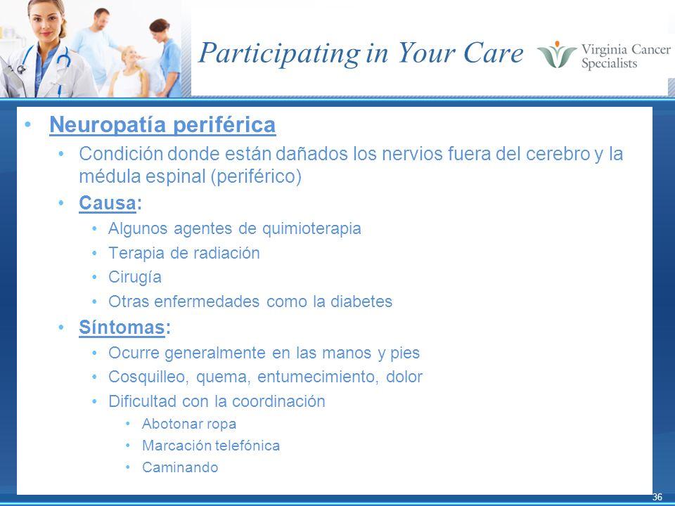 36 Participating in Your Care Neuropatía periférica Condición donde están dañados los nervios fuera del cerebro y la médula espinal (periférico) Causa