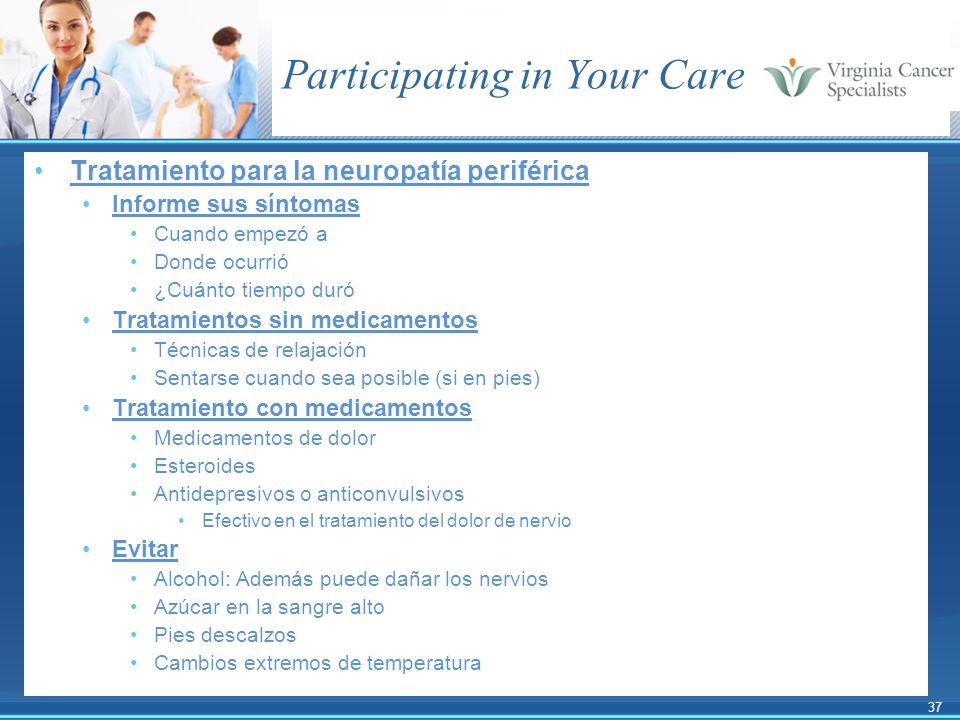 37 Participating in Your Care Tratamiento para la neuropatía periférica Informe sus síntomas Cuando empezó a Donde ocurrió ¿Cuánto tiempo duró Tratami