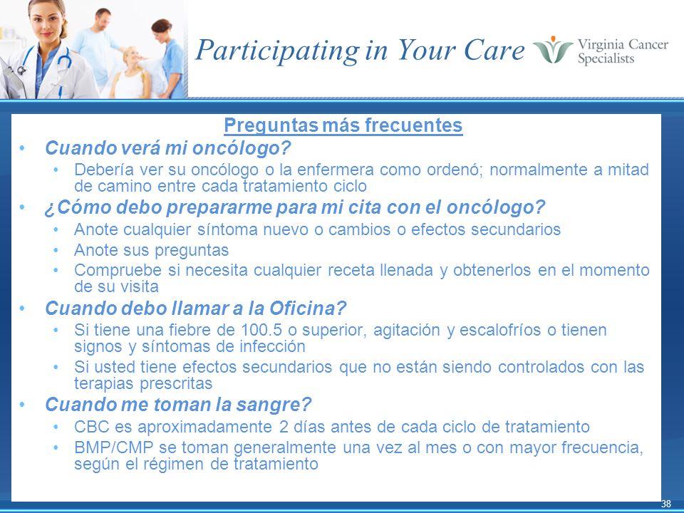 38 Participating in Your Care Preguntas más frecuentes Cuando verá mi oncólogo? Debería ver su oncólogo o la enfermera como ordenó; normalmente a mita
