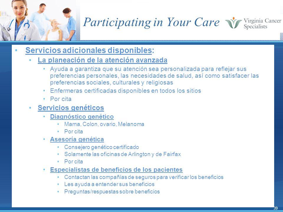 39 Participating in Your Care Servicios adicionales disponibles: La planeación de la atención avanzada Ayuda a garantiza que su atención sea personali