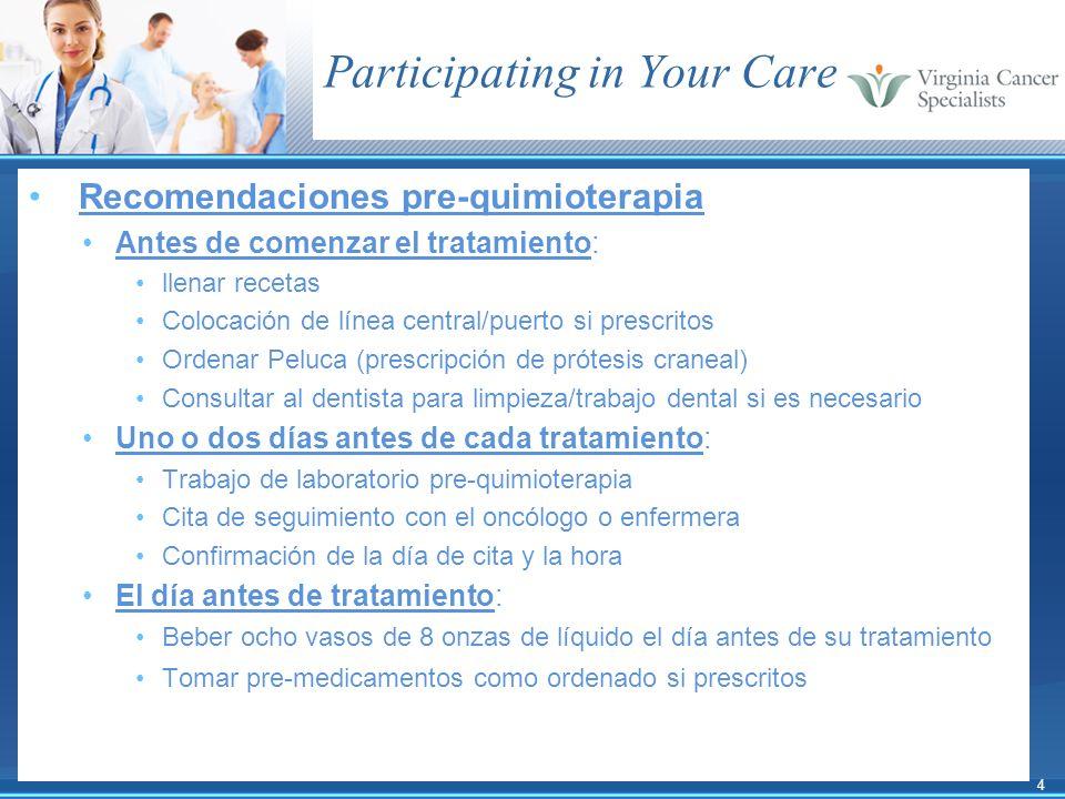 4 Participating in Your Care Recomendaciones pre-quimioterapia Antes de comenzar el tratamiento: llenar recetas Colocación de línea central/puerto si