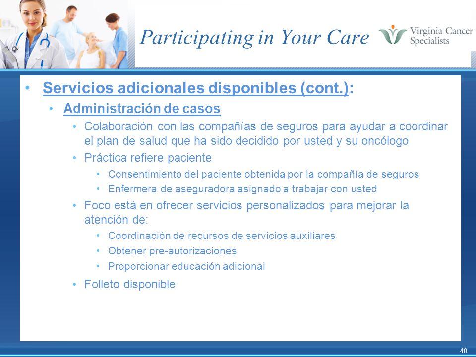 40 Participating in Your Care Servicios adicionales disponibles (cont.): Administración de casos Colaboración con las compañías de seguros para ayudar
