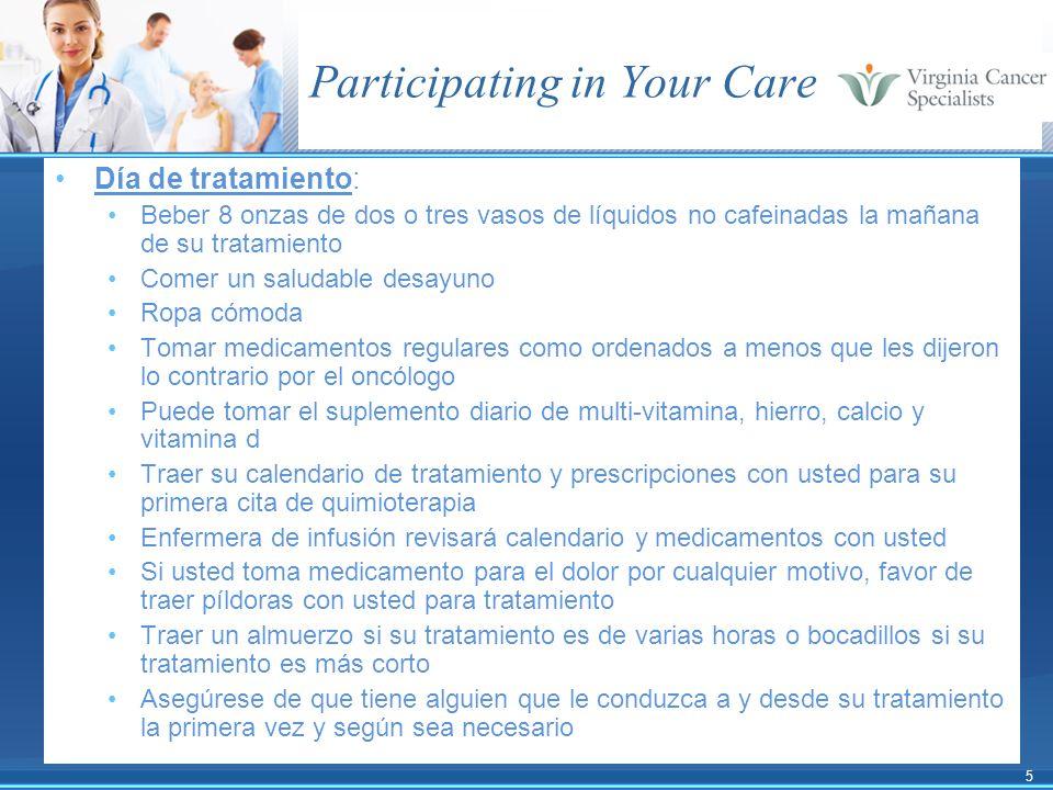 5 Participating in Your Care Día de tratamiento: Beber 8 onzas de dos o tres vasos de líquidos no cafeinadas la mañana de su tratamiento Comer un salu