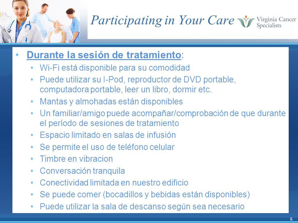 6 Participating in Your Care Durante la sesión de tratamiento: Wi-Fi está disponible para su comodidad Puede utilizar su I-Pod, reproductor de DVD por