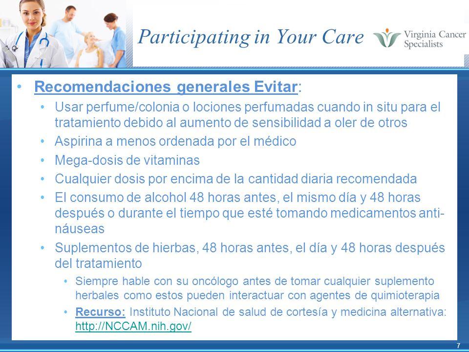 7 Participating in Your Care Recomendaciones generales Evitar: Usar perfume/colonia o lociones perfumadas cuando in situ para el tratamiento debido al